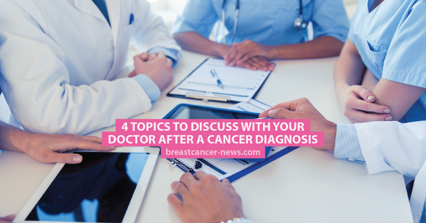 After Diagnosis Then What >> 4 Topics To Discuss With Your Doctor After A Cancer Diagnosis