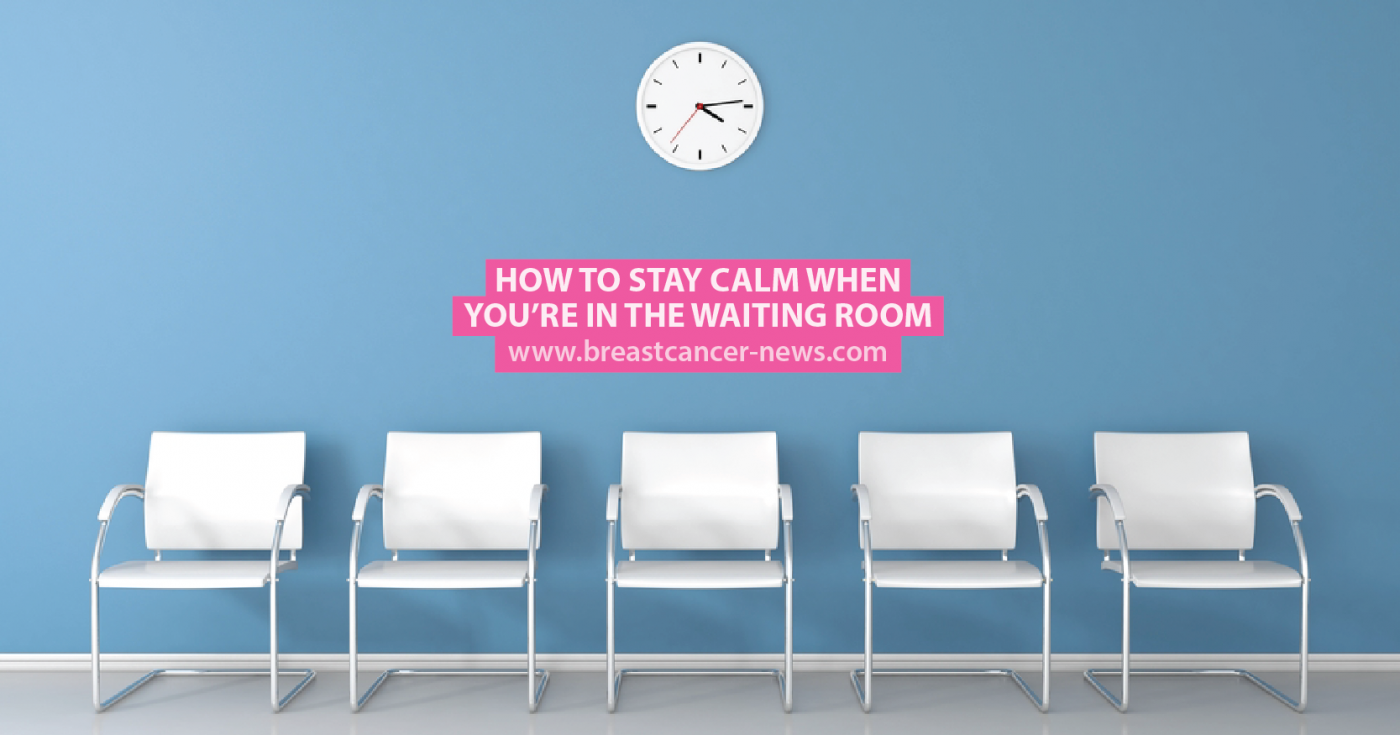 How to Stay Calm When You\'re in the Waiting Room - Breast Cancer News