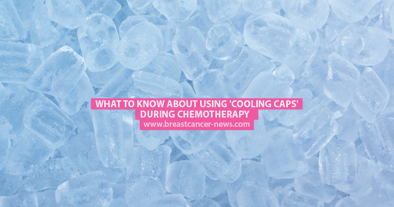 What to Know About Using 'Cooling Caps' During Chemotherapy
